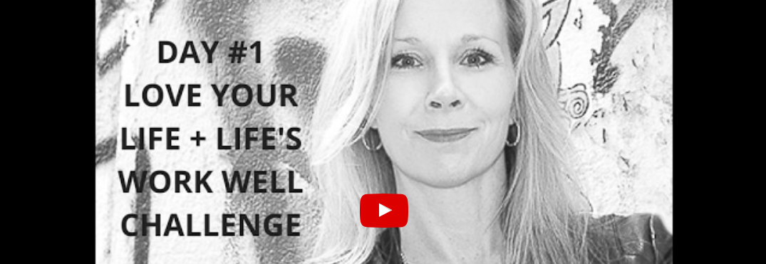 How's Your Love…Life (Day #1: 21-Day Love Your Life + Life's Work Well Challenge)