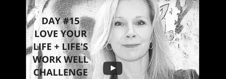 How's Your Love…Life (Day #15: 21-Day Love Your Life + Life's Work Well Challenge)