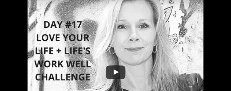 How's Your Love…Life (Day #17: 21-Day Love Your Life + Life's Work Well Challenge)