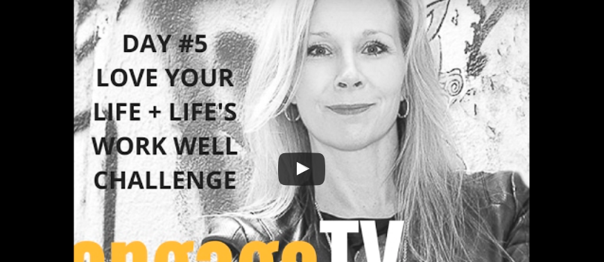 How's Your Love…Life (Day #5: 21-Day Love Your Life + Life's Work Well Challenge)