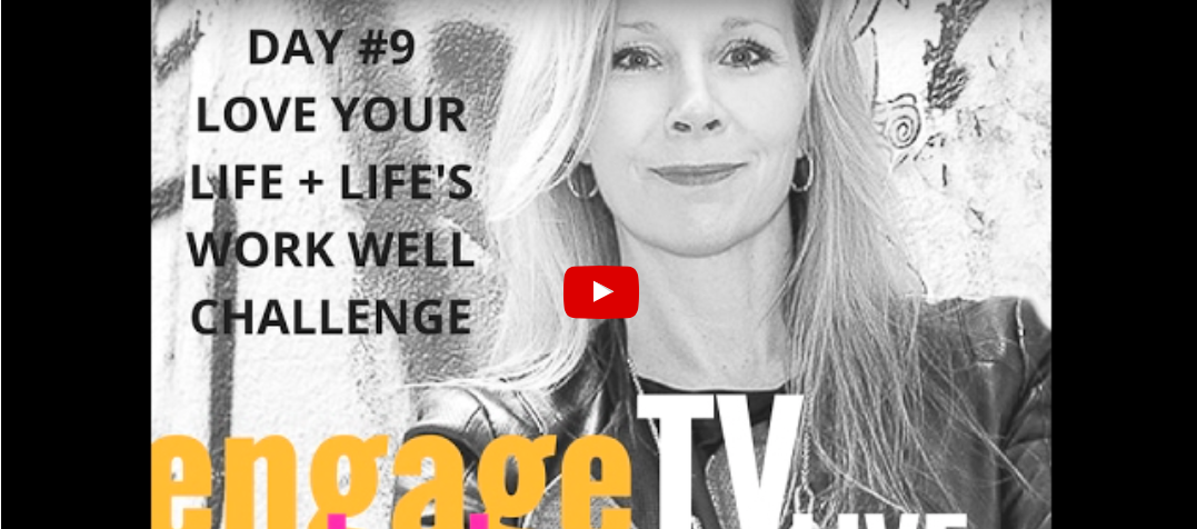 How's Your Love…Life (Day #9: 21-Day Love Your Life + Life's Work Well Challenge)